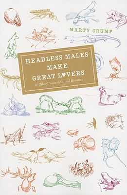 Headless Males Make Great Lovers & Other Unusual Natural Histories By Crump, Marty/ Crump, Alan (ILT)