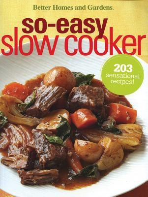 Better Homes and Gardens So-Easy Slow Cooker By Better Homes and Gardens Books